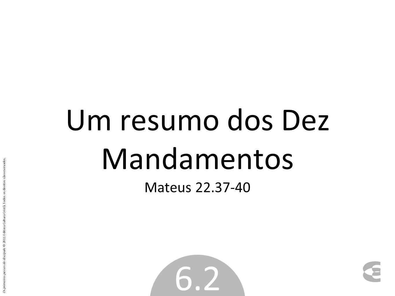 Um resumo dos Dez Mandamentos Mateus 22.37-40