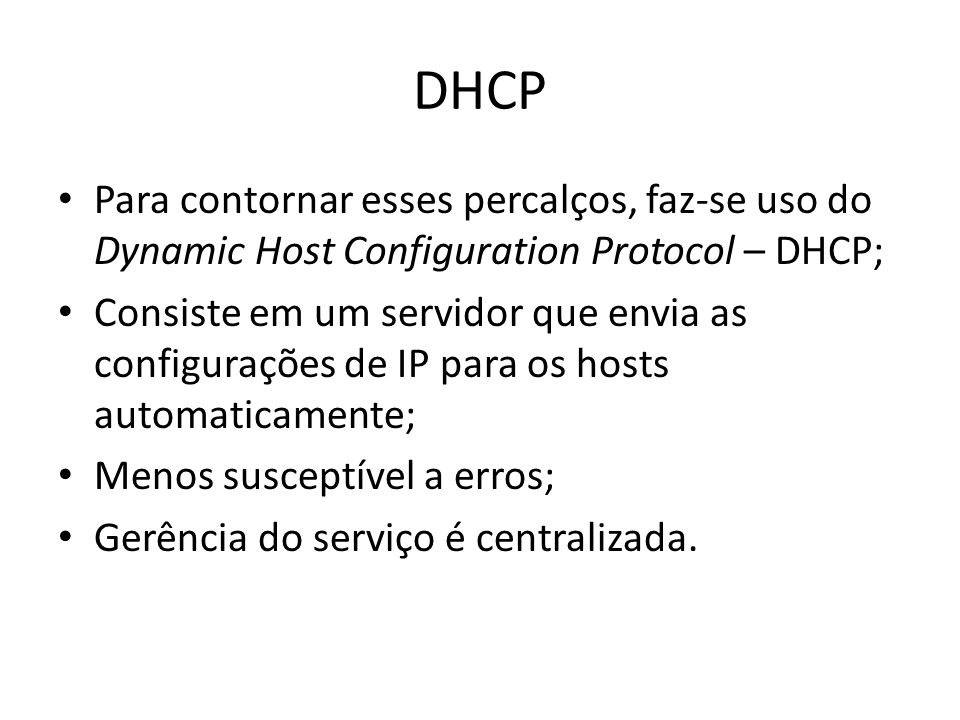 DHCP Para contornar esses percalços, faz-se uso do Dynamic Host Configuration Protocol – DHCP;