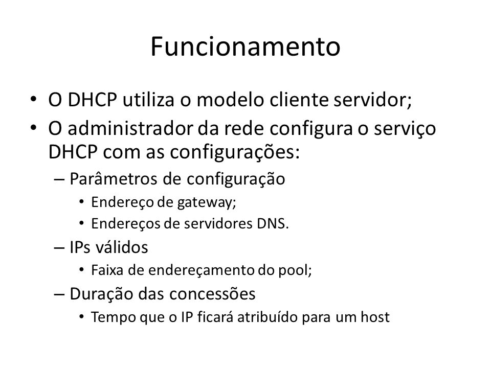Funcionamento O DHCP utiliza o modelo cliente servidor;
