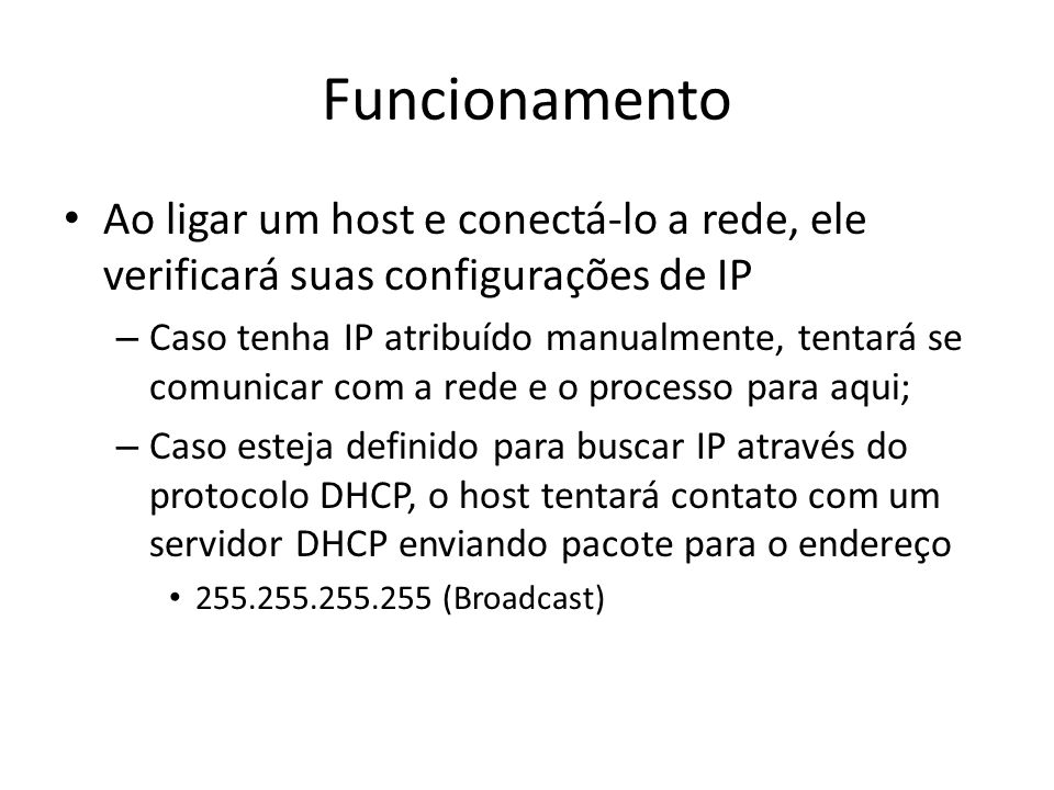 Funcionamento Ao ligar um host e conectá-lo a rede, ele verificará suas configurações de IP.