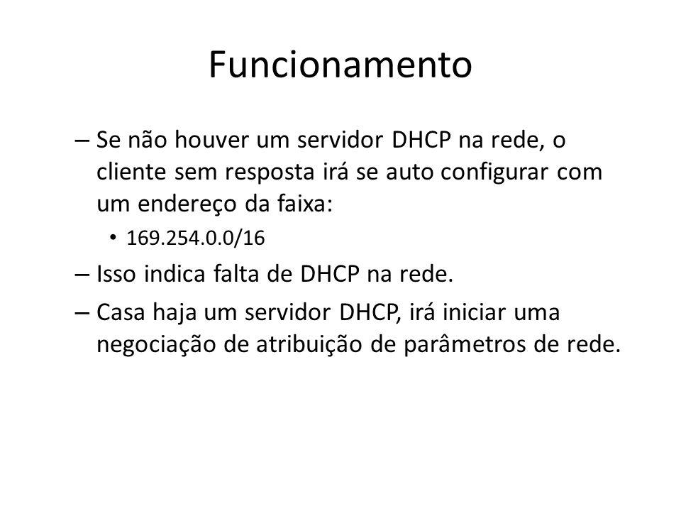 Funcionamento Se não houver um servidor DHCP na rede, o cliente sem resposta irá se auto configurar com um endereço da faixa: