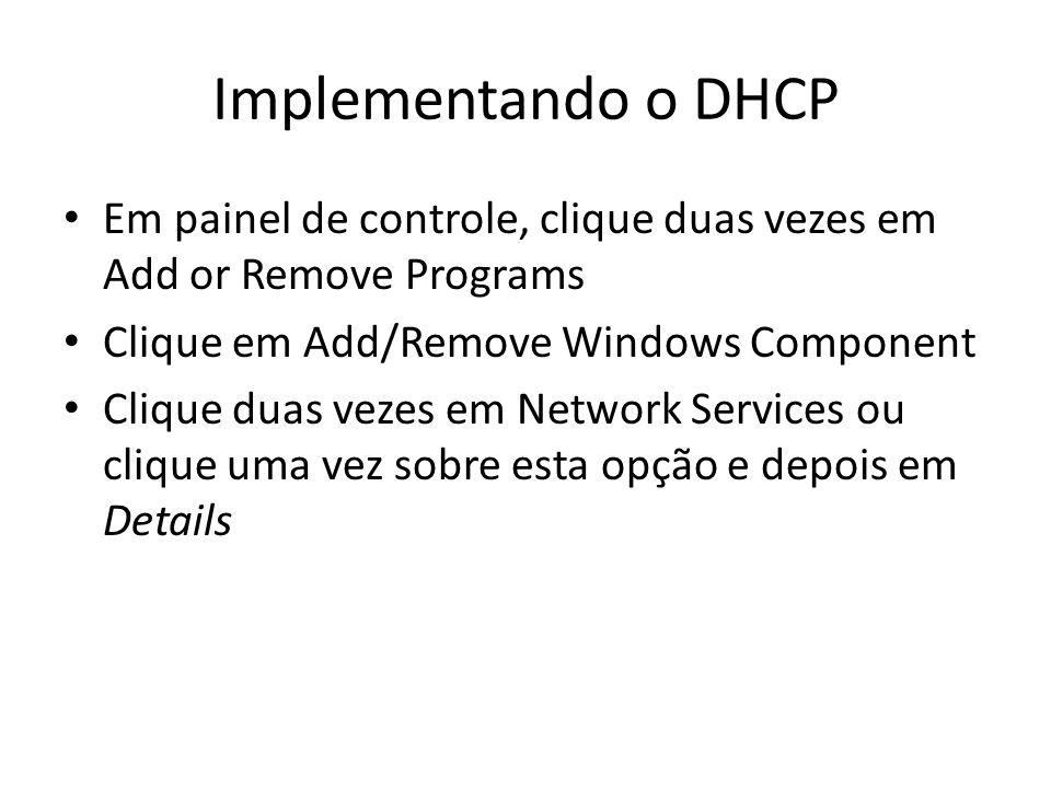 Implementando o DHCP Em painel de controle, clique duas vezes em Add or Remove Programs. Clique em Add/Remove Windows Component.