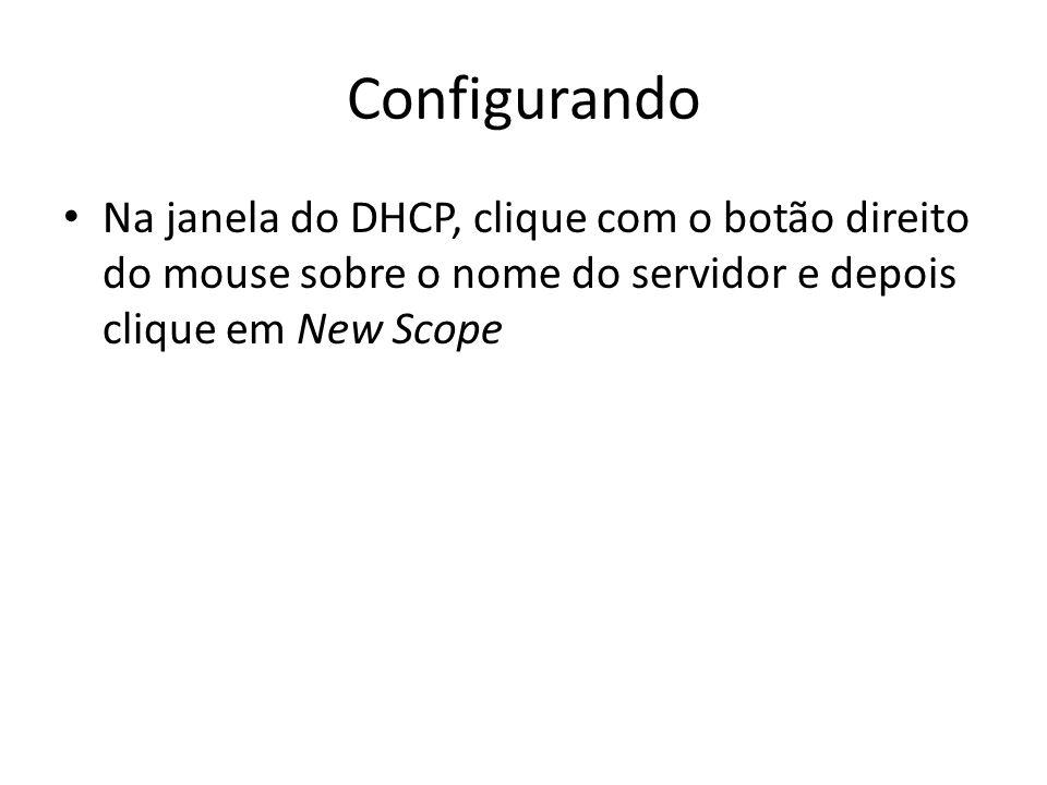 Configurando Na janela do DHCP, clique com o botão direito do mouse sobre o nome do servidor e depois clique em New Scope.