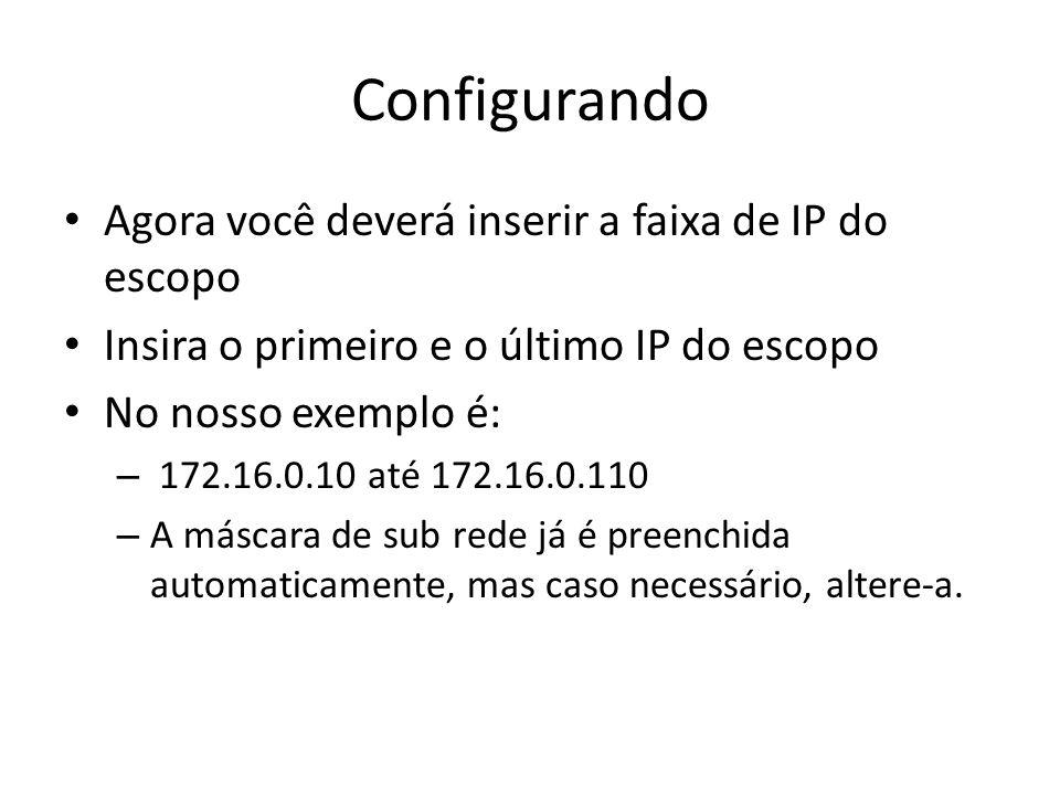 Configurando Agora você deverá inserir a faixa de IP do escopo