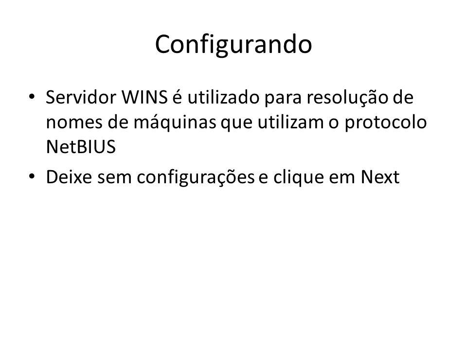 Configurando Servidor WINS é utilizado para resolução de nomes de máquinas que utilizam o protocolo NetBIUS.