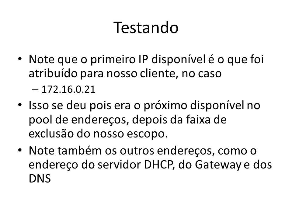 Testando Note que o primeiro IP disponível é o que foi atribuído para nosso cliente, no caso. 172.16.0.21.