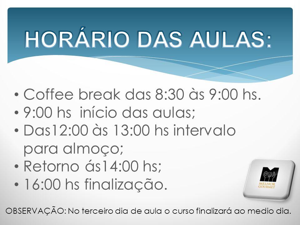 HORÁRIO DAS AULAS: Coffee break das 8:30 às 9:00 hs.