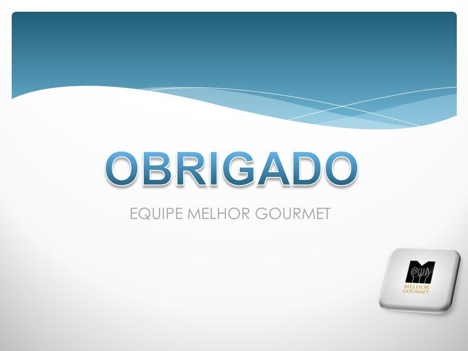 OBRIGADO EQUIPE MELHOR GOURMET
