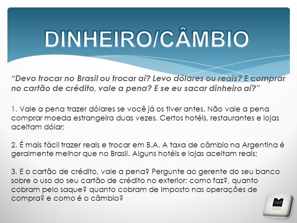 DINHEIRO/CÂMBIO Devo trocar no Brasil ou trocar aí Levo dólares ou reais E comprar no cartão de crédito, vale a pena E se eu sacar dinheiro aí