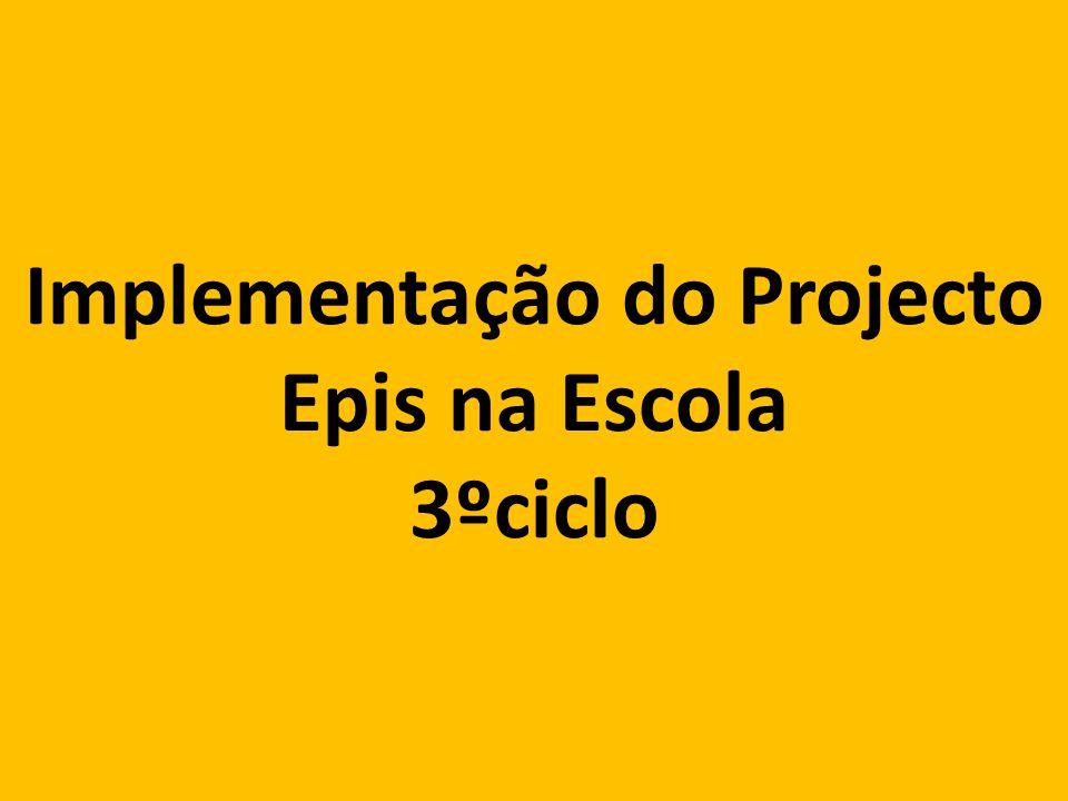 Implementação do Projecto Epis na Escola 3ºciclo