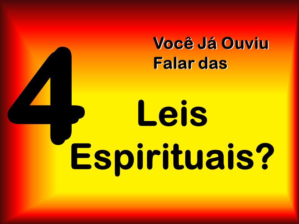 4 Você Já Ouviu Falar das Leis Espirituais