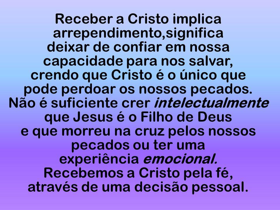Receber a Cristo implica arrependimento,significa