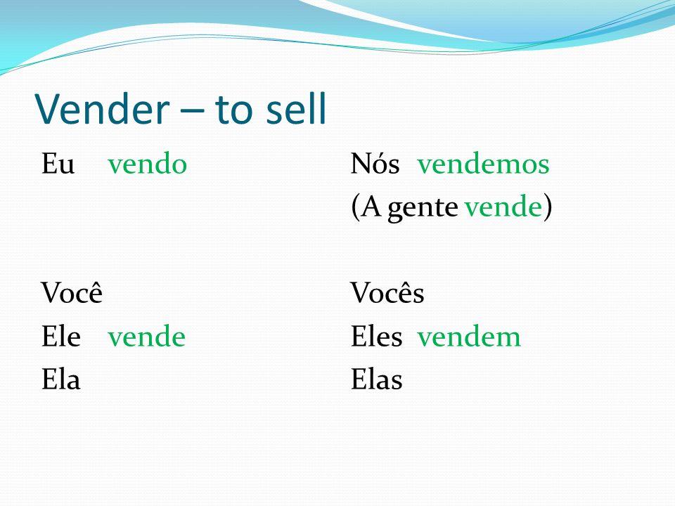 Vender – to sell Eu vendo Você Ele vende Ela Nós vendemos