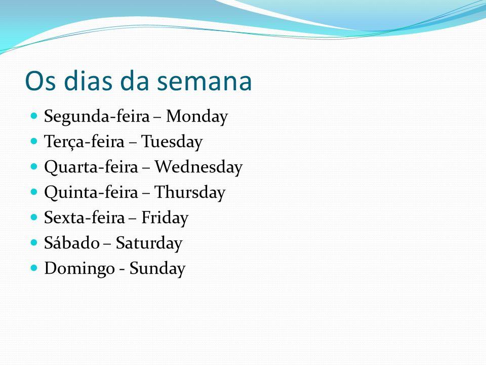 Os dias da semana Segunda-feira – Monday Terça-feira – Tuesday