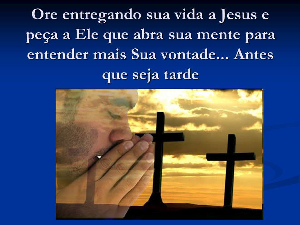 Ore entregando sua vida a Jesus e peça a Ele que abra sua mente para entender mais Sua vontade...