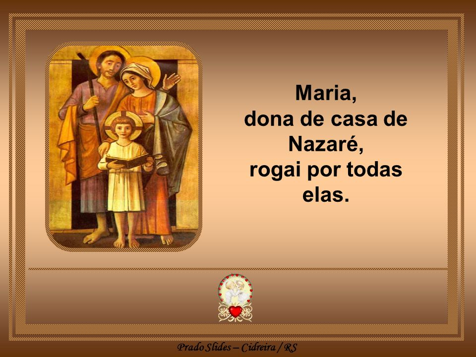 Maria, dona de casa de Nazaré, rogai por todas elas.
