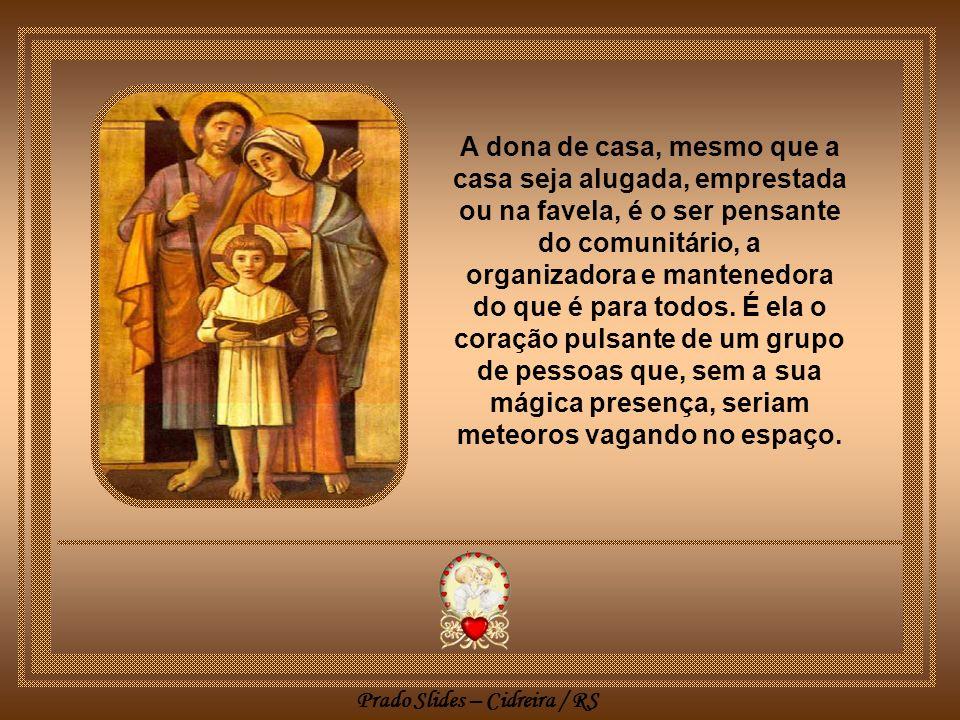 A dona de casa, mesmo que a casa seja alugada, emprestada ou na favela, é o ser pensante do comunitário, a organizadora e mantenedora do que é para todos.