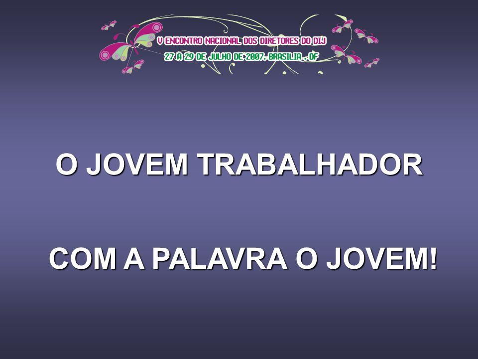 O JOVEM TRABALHADOR COM A PALAVRA O JOVEM!