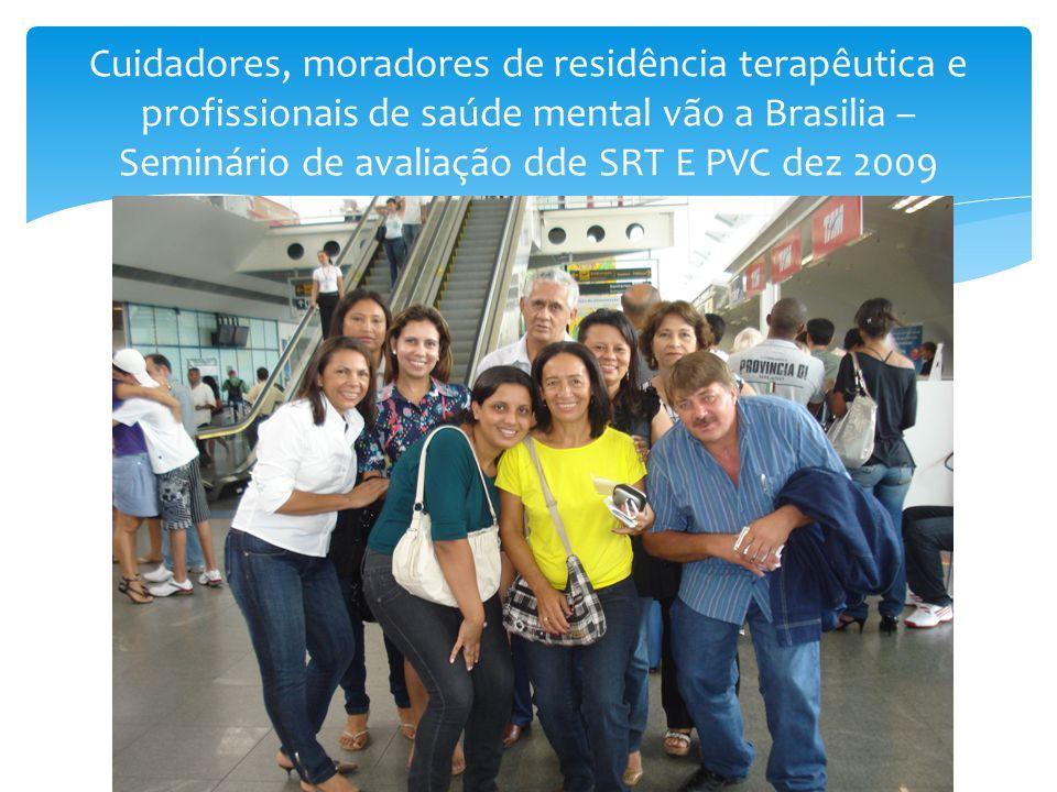 Cuidadores, moradores de residência terapêutica e profissionais de saúde mental vão a Brasilia –Seminário de avaliação dde SRT E PVC dez 2009
