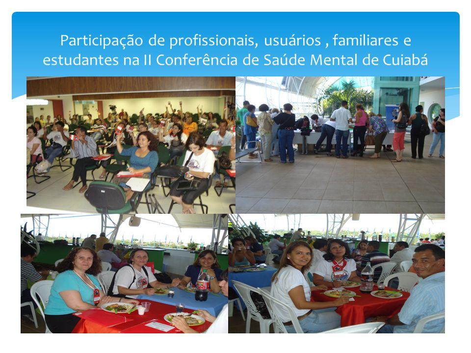 Participação de profissionais, usuários , familiares e estudantes na II Conferência de Saúde Mental de Cuiabá