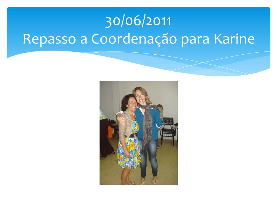 30/06/2011 Repasso a Coordenação para Karine