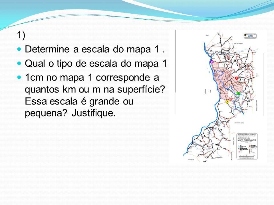 1) Determine a escala do mapa 1 . Qual o tipo de escala do mapa 1.