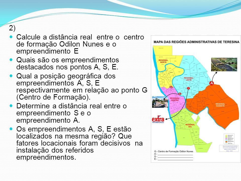 2) Calcule a distância real entre o centro de formação Odilon Nunes e o empreendimento E.
