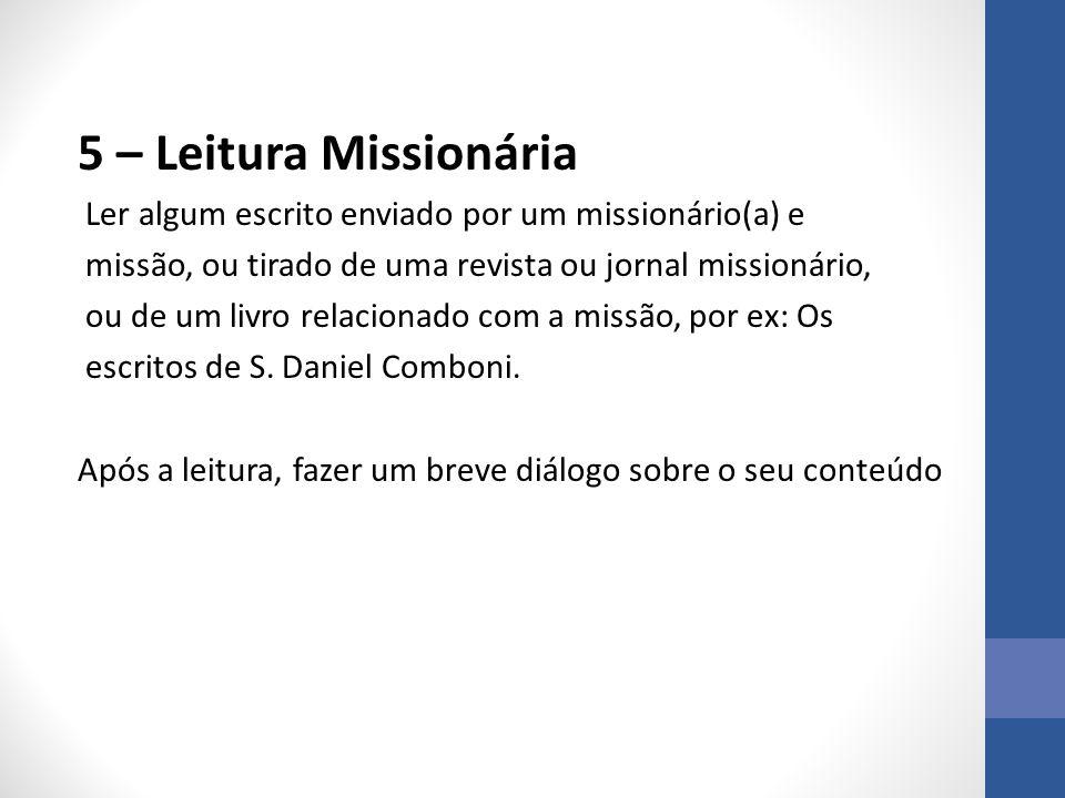 5 – Leitura Missionária Ler algum escrito enviado por um missionário(a) e. missão, ou tirado de uma revista ou jornal missionário,