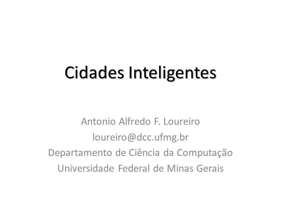 Cidades Inteligentes Antonio Alfredo F. Loureiro loureiro@dcc.ufmg.br
