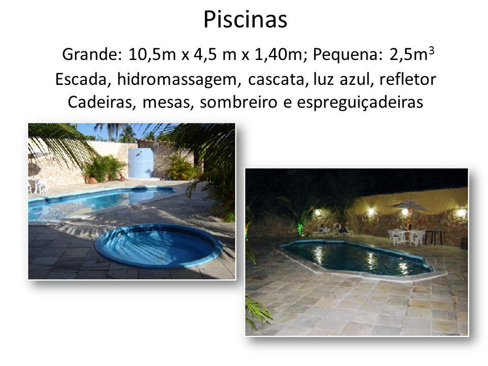 Piscinas Grande: 10,5m x 4,5 m x 1,40m; Pequena: 2,5m3 Escada, hidromassagem, cascata, luz azul, refletor Cadeiras, mesas, sombreiro e espreguiçadeiras