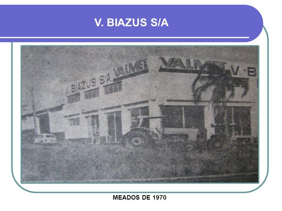 V. BIAZUS S/A MEADOS DE 1970