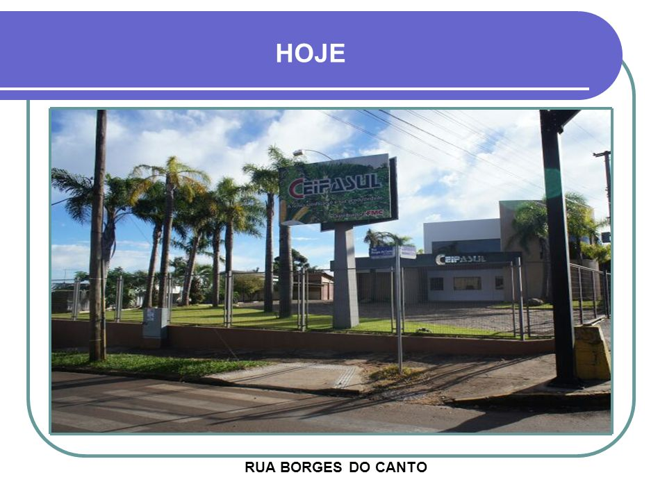 HOJE RUA BORGES DO CANTO