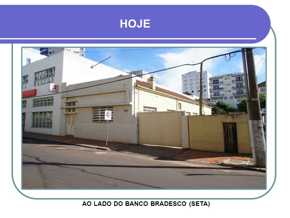 AO LADO DO BANCO BRADESCO (SETA)