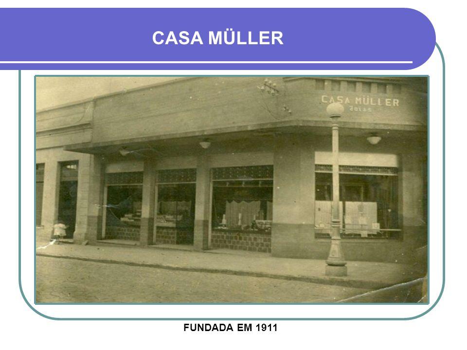 CASA MÜLLER FUNDADA EM 1911