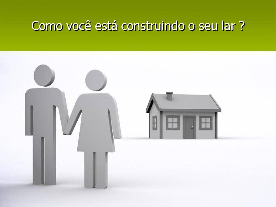 Como você está construindo o seu lar