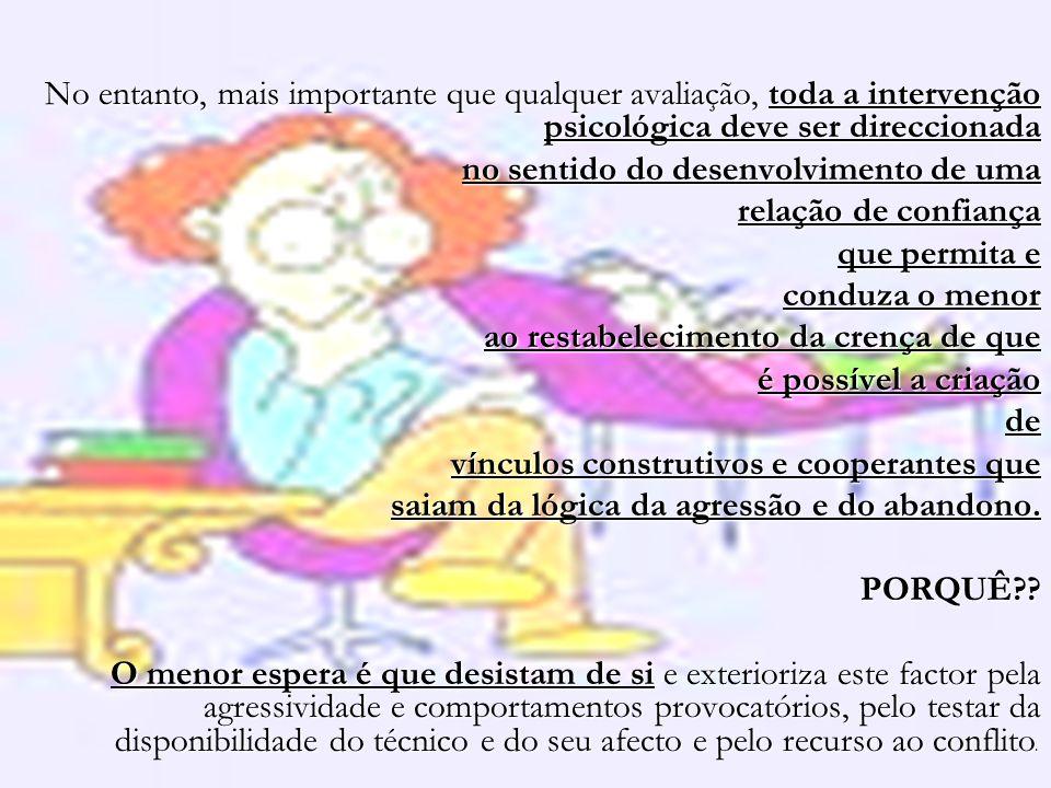 No entanto, mais importante que qualquer avaliação, toda a intervenção psicológica deve ser direccionada