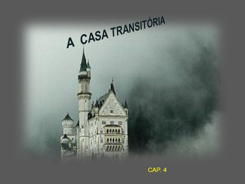 A CASA TRANSITÓRIA CAP. 4