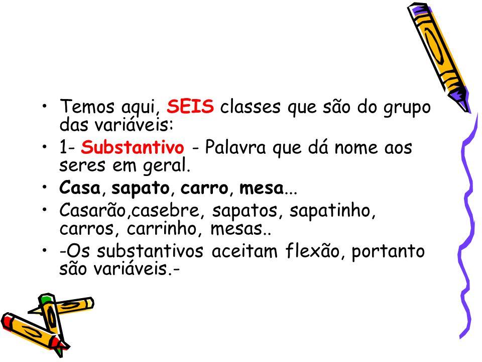 Temos aqui, SEIS classes que são do grupo das variáveis: