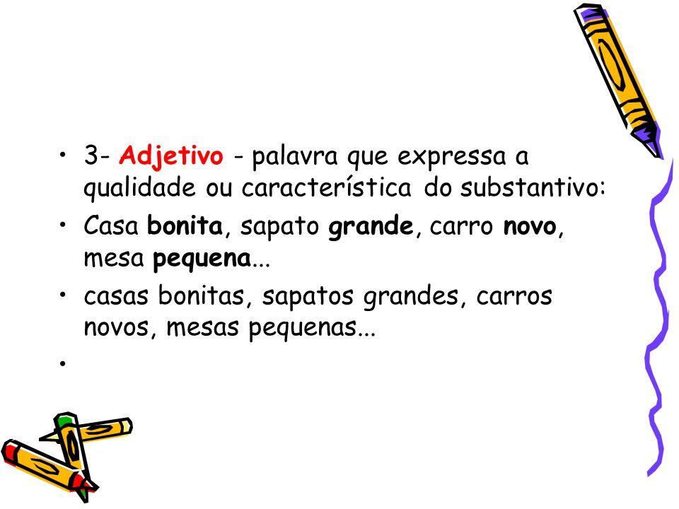 3- Adjetivo - palavra que expressa a qualidade ou característica do substantivo: