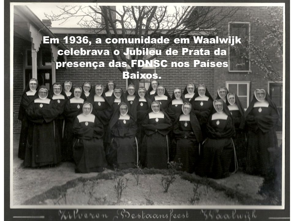 Em 1936, a comunidade em Waalwijk celebrava o Jubileu de Prata da presença das FDNSC nos Países Baixos.