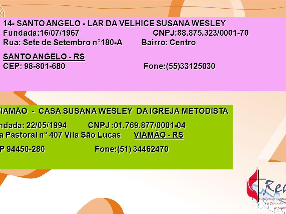 14- SANTO ANGELO - LAR DA VELHICE SUSANA WESLEY Fundada:16/07/1967 CNPJ:88.875.323/0001-70 Rua: Sete de Setembro n°180-A Bairro: Centro