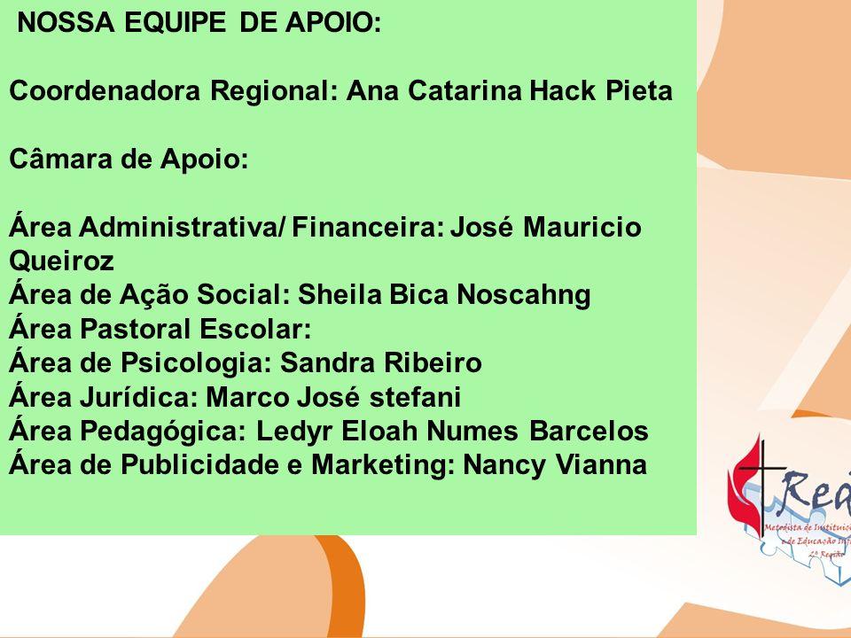 NOSSA EQUIPE DE APOIO: Coordenadora Regional: Ana Catarina Hack Pieta. Câmara de Apoio: Área Administrativa/ Financeira: José Mauricio Queiroz.