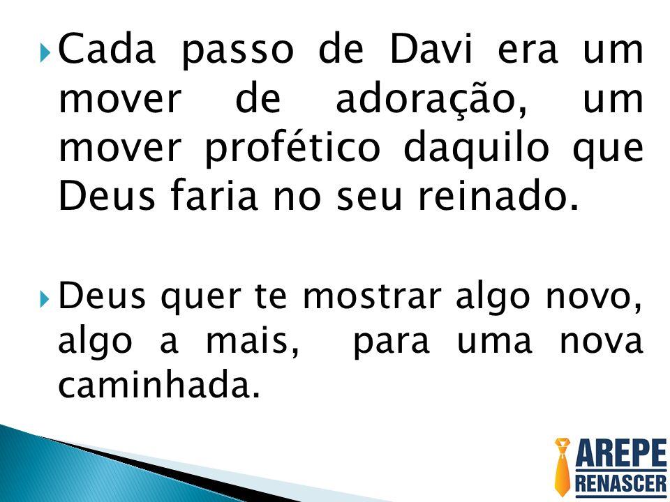 Cada passo de Davi era um mover de adoração, um mover profético daquilo que Deus faria no seu reinado.