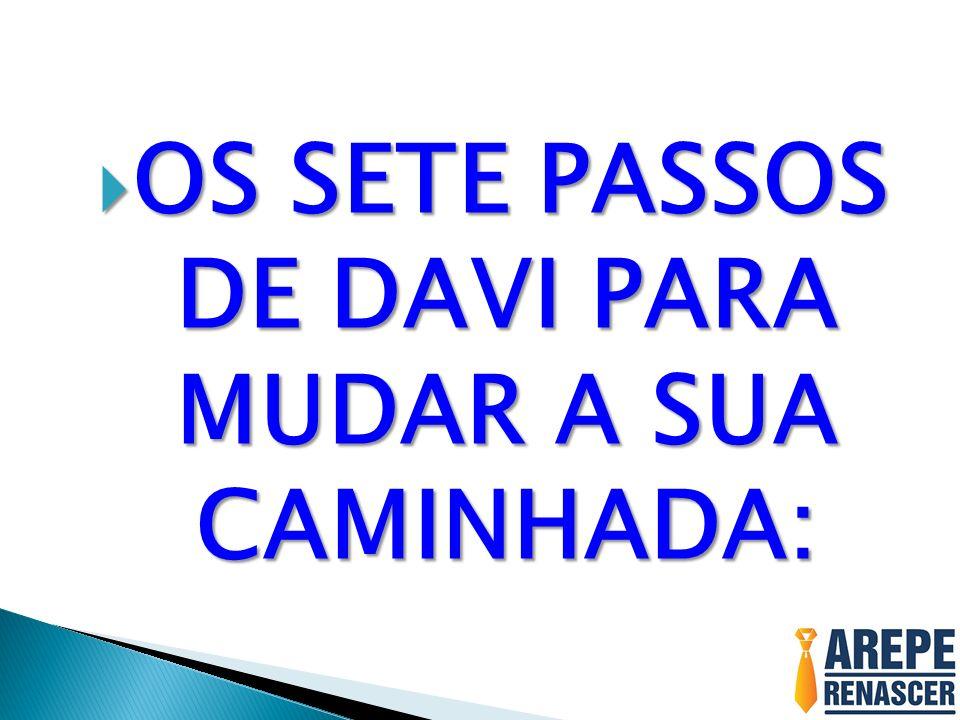 OS SETE PASSOS DE DAVI PARA MUDAR A SUA CAMINHADA: