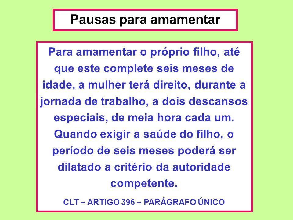CLT – ARTIGO 396 – PARÁGRAFO ÚNICO