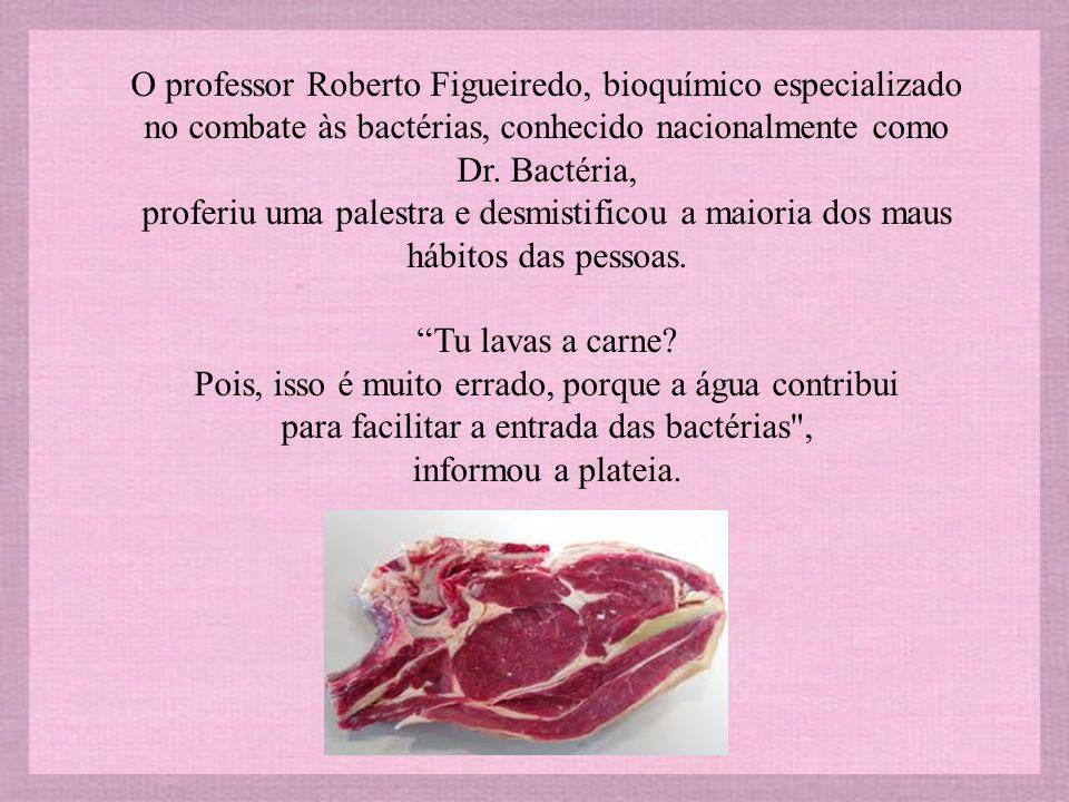 O professor Roberto Figueiredo, bioquímico especializado no combate às bactérias, conhecido nacionalmente como Dr. Bactéria,