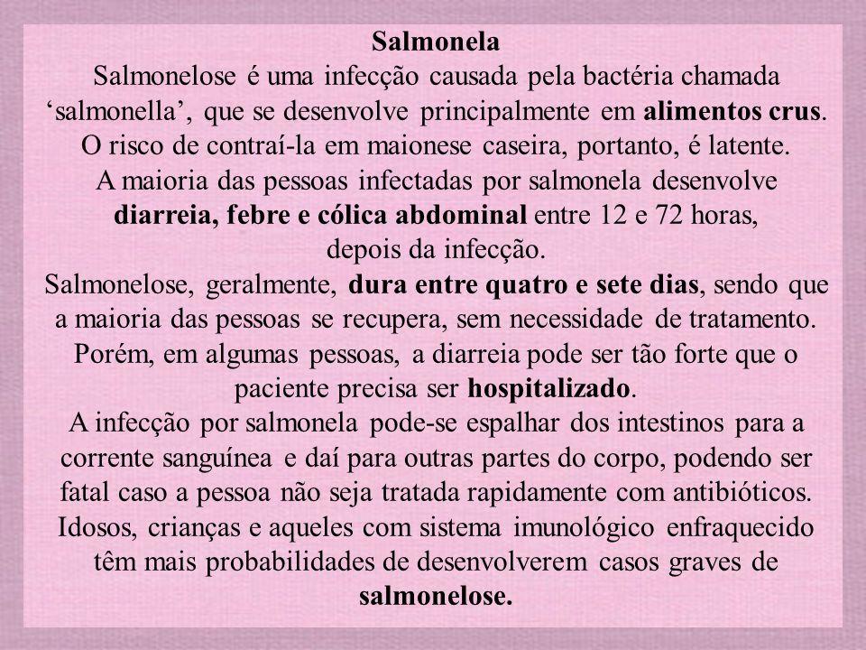 Salmonela Salmonelose é uma infecção causada pela bactéria chamada 'salmonella', que se desenvolve principalmente em alimentos crus.