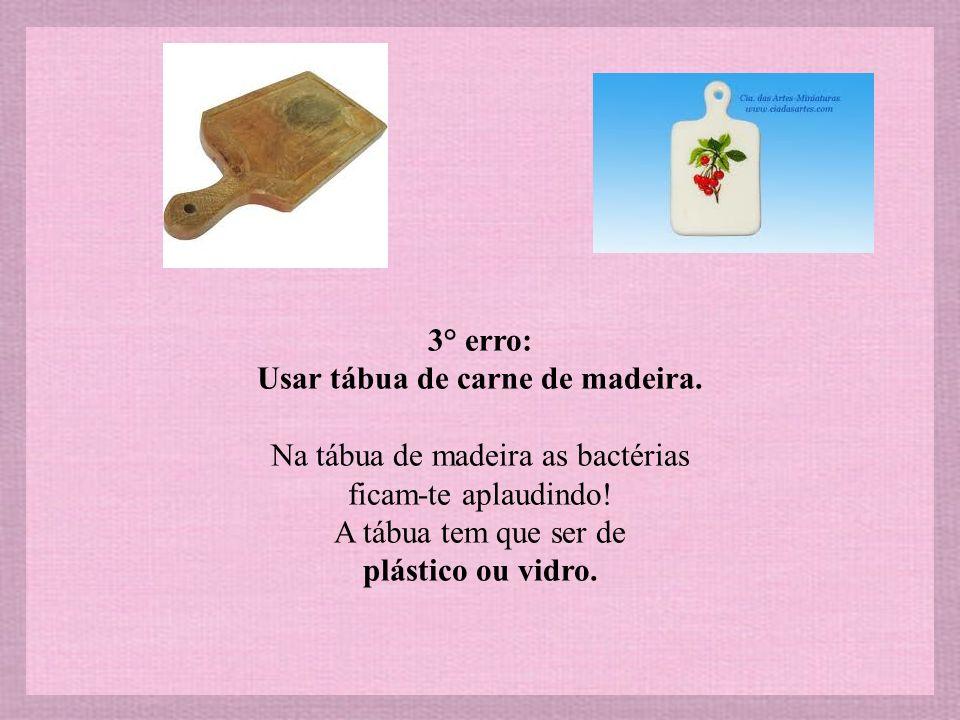 3° erro: Usar tábua de carne de madeira