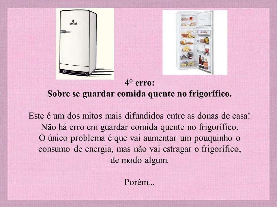 4° erro: Sobre se guardar comida quente no frigorífico