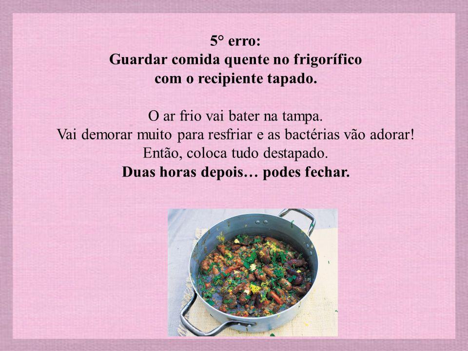 5° erro: Guardar comida quente no frigorífico com o recipiente tapado
